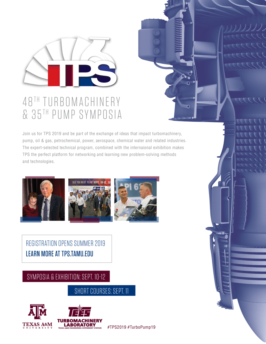 48 TH TURBOMACHINERY   35 TH PUMP SYMPOSIA Join us for TPS 2019 and be part of the exchange of ideas that impact turbomach...