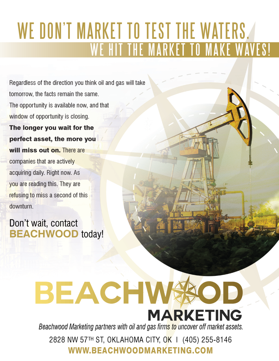 WE DON   T MARKET TO TEST THE WATERS.  WE HIT THE MARKET TO MAKE WAVES   Regardless of the direction you think oil and gas...